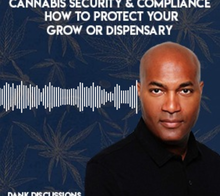 Cannabis Security & Compliance: How to Protect Your Grow or Dispensary