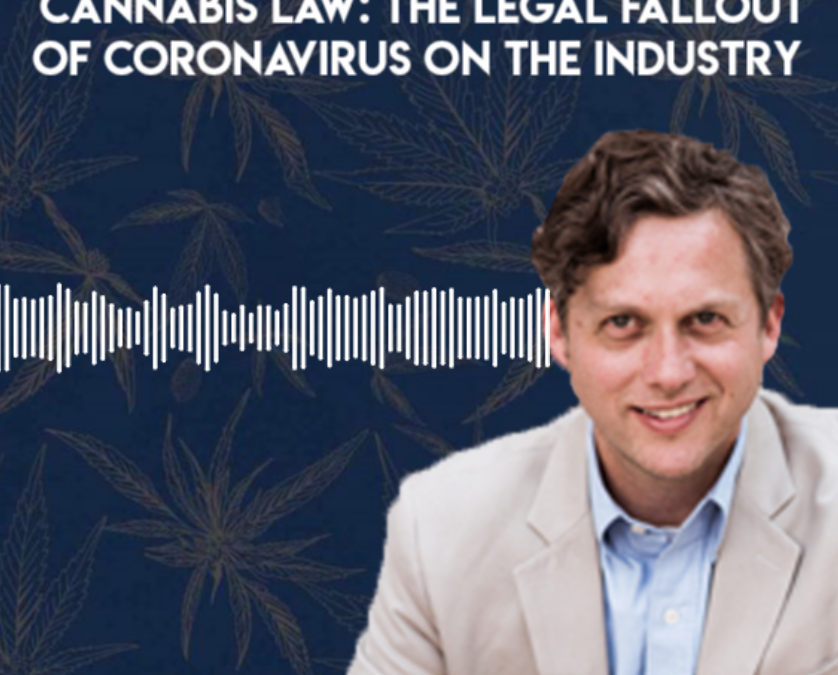 Cannabis Law: The Legal Fallout of CoronaVirus on the Industry