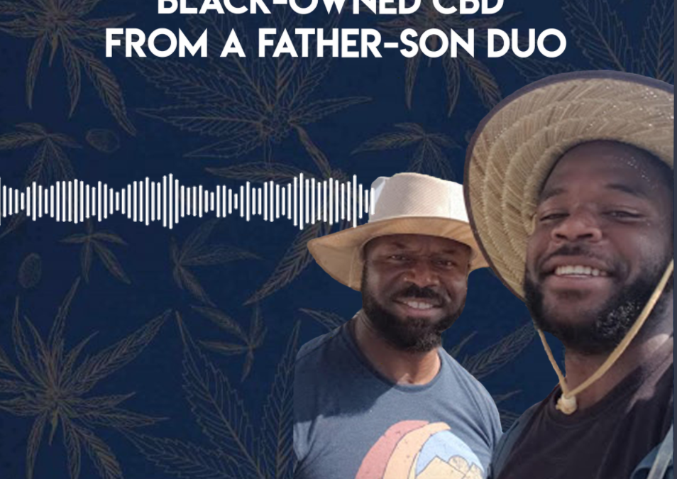 The Top Reasons to Support Black-Owned CBD from a Father-Son Duo
