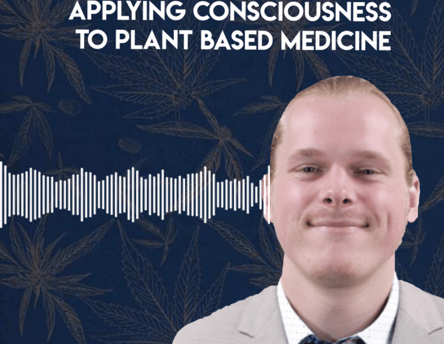 The Alchemy of Cannabis: Applying Consciousness to Plant Based Medicine